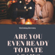 Are You Ready To Date Again?
